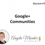 Hangout With Geeky Girl – Using Google+ Communities To Grow Your Circles