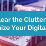 Clear the Clutter and Organize Your Digital Files