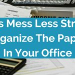 Less Mess Less Stress: Organize The Paper In Your Office